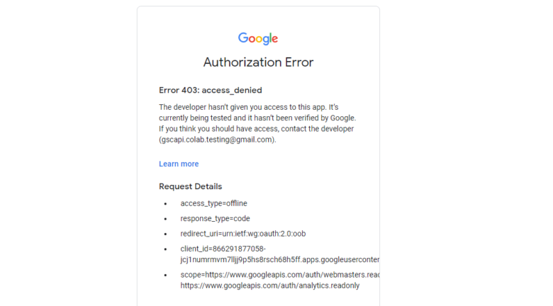 If you attempt to authenticate and you get an error, please revisit the Add the emails you'll use the Colab app with into the Test Users step from setting up the consent screen.